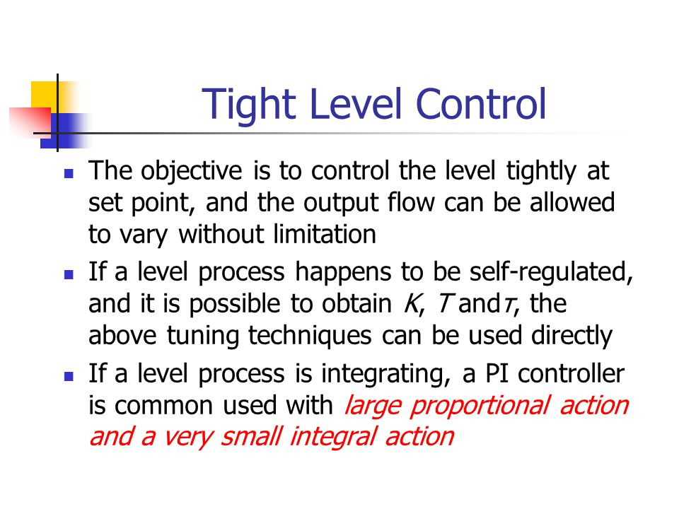 Tight Level Control The objective is to control the level tightly at set point, and the output flow can be allowed to vary without limitation If a lev