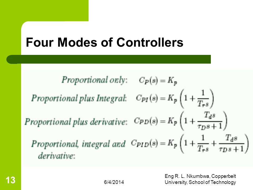 6/4/2014 Eng R. L. Nkumbwa, Copperbelt University, School of Technology 13 Four Modes of Controllers