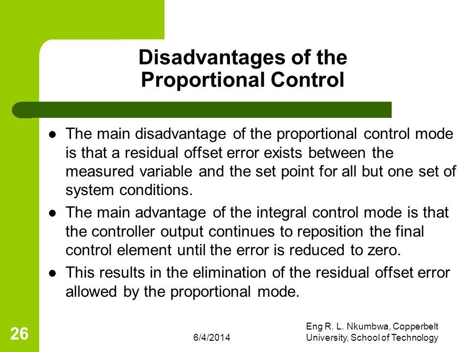 6/4/2014 Eng R. L. Nkumbwa, Copperbelt University, School of Technology 26 Disadvantages of the Proportional Control The main disadvantage of the prop