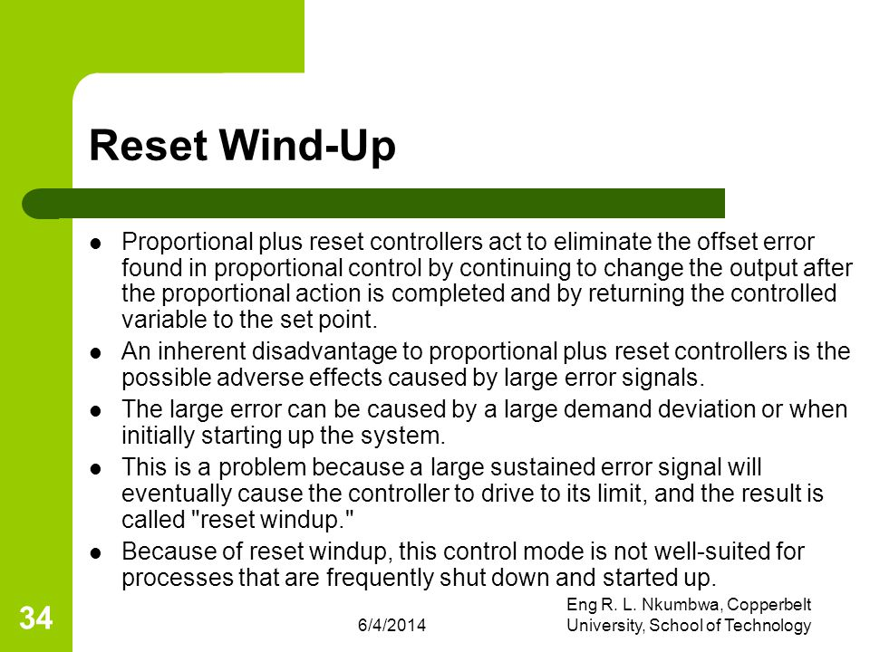 6/4/2014 Eng R. L. Nkumbwa, Copperbelt University, School of Technology 34 Reset Wind-Up Proportional plus reset controllers act to eliminate the offs