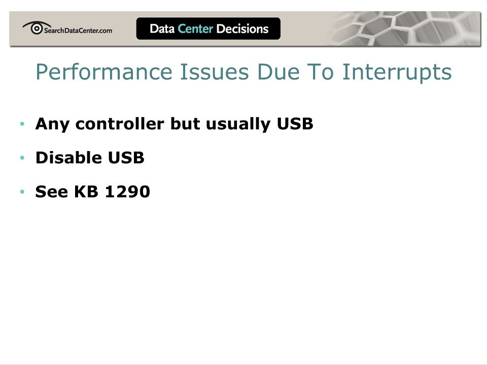 Performance Issues Due To Interrupts Any controller but usually USB Disable USB See KB 1290