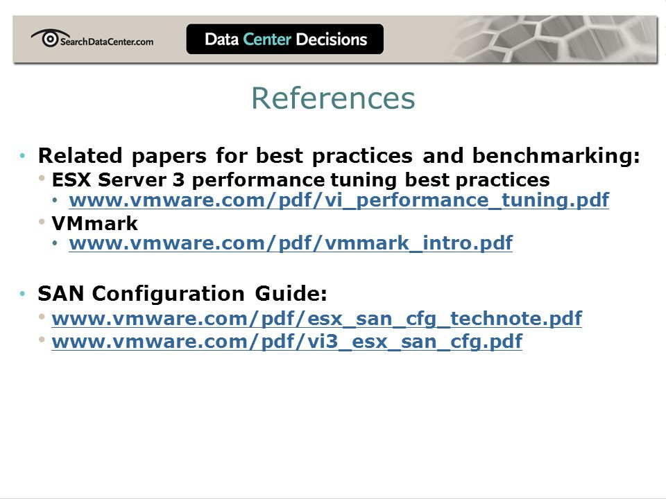 References Related papers for best practices and benchmarking: ESX Server 3 performance tuning best practices www.vmware.com/pdf/vi_performance_tuning