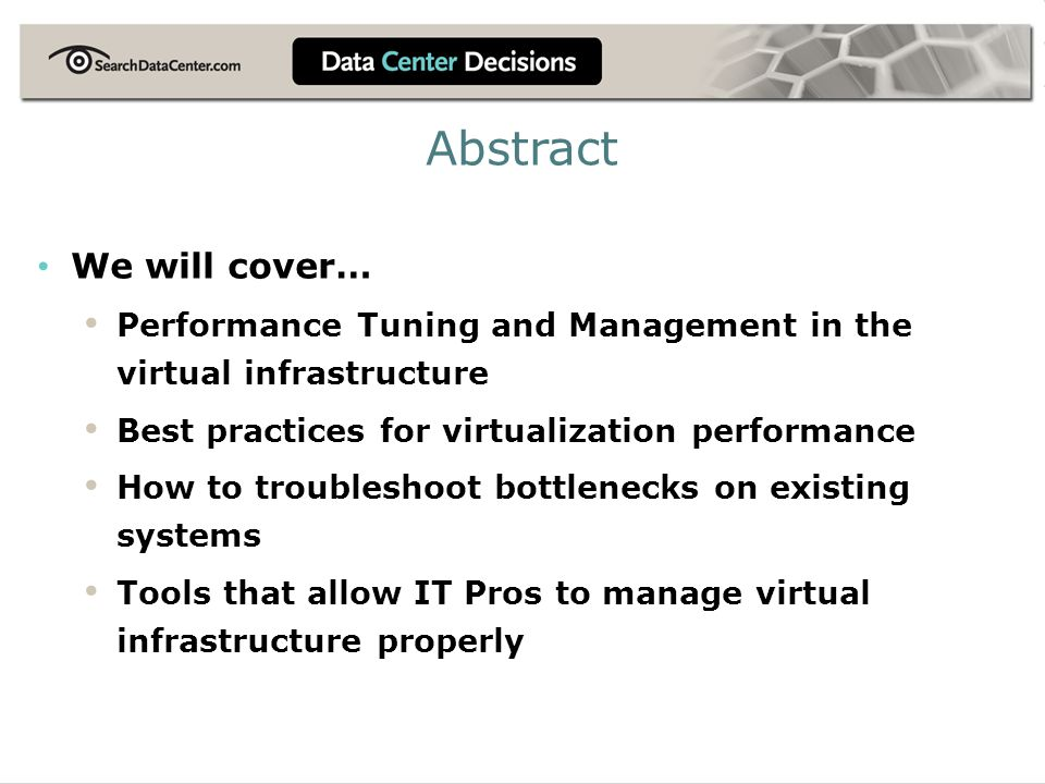 We will cover… Performance Tuning and Management in the virtual infrastructure Best practices for virtualization performance How to troubleshoot bottl