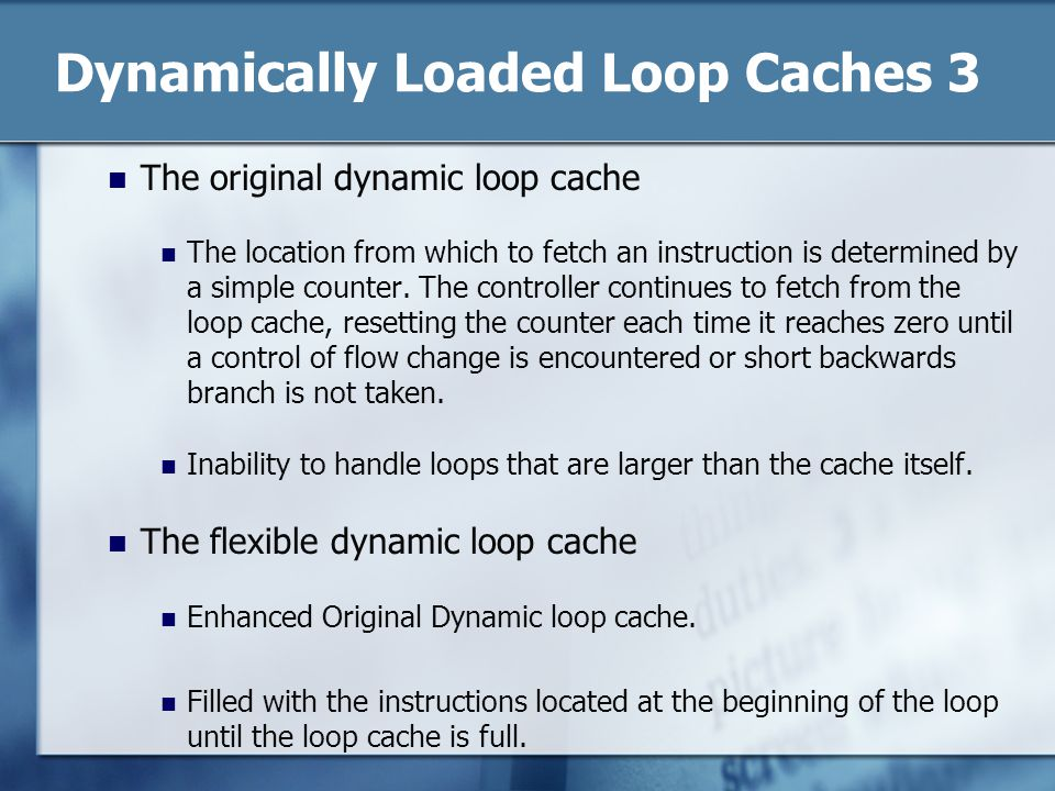 Dynamically Loaded Loop Caches 3 The original dynamic loop cache The location from which to fetch an instruction is determined by a simple counter.