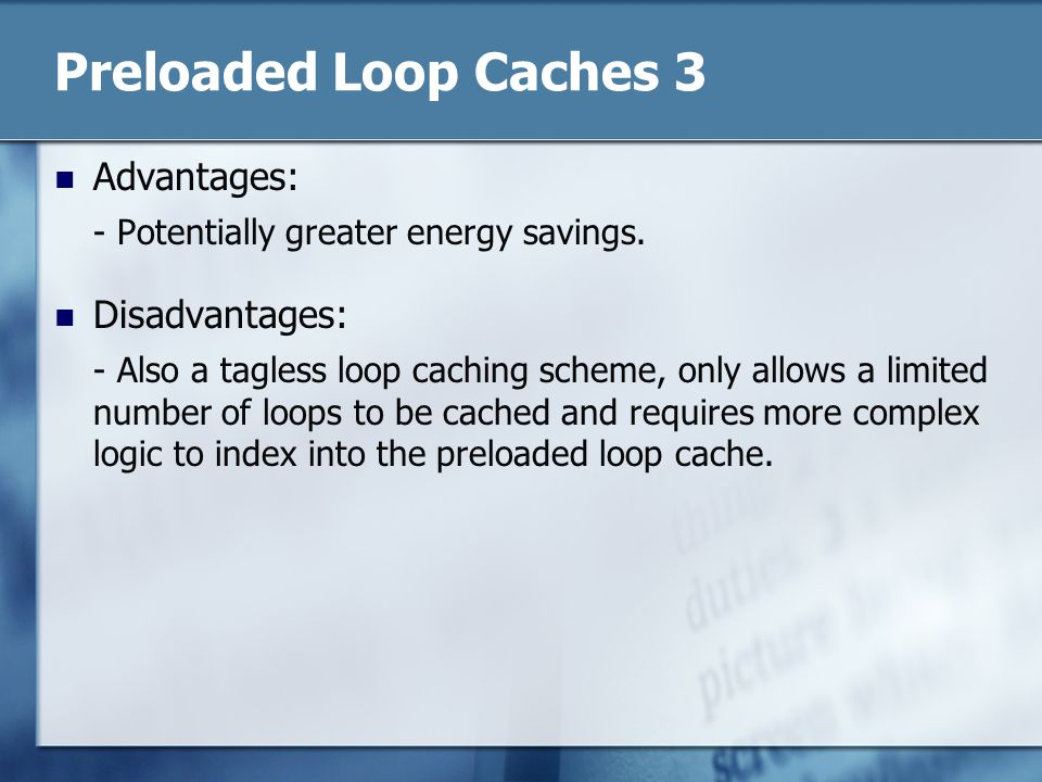 Preloaded Loop Caches 3 Advantages: - Potentially greater energy savings.
