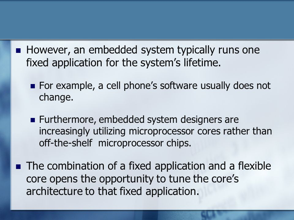 However, an embedded system typically runs one fixed application for the systems lifetime.