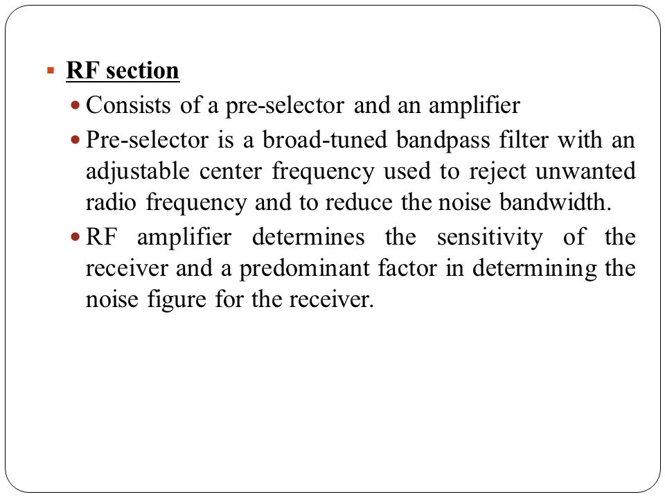 RF section Consists of a pre-selector and an amplifier Pre-selector is a broad-tuned bandpass filter with an adjustable center frequency used to rejec