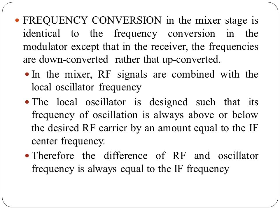 FREQUENCY CONVERSION in the mixer stage is identical to the frequency conversion in the modulator except that in the receiver, the frequencies are dow