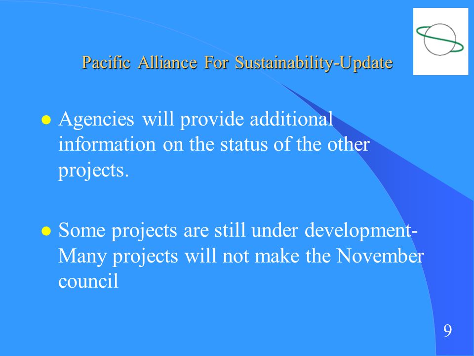 9 Pacific Alliance For Sustainability-Update l Agencies will provide additional information on the status of the other projects.