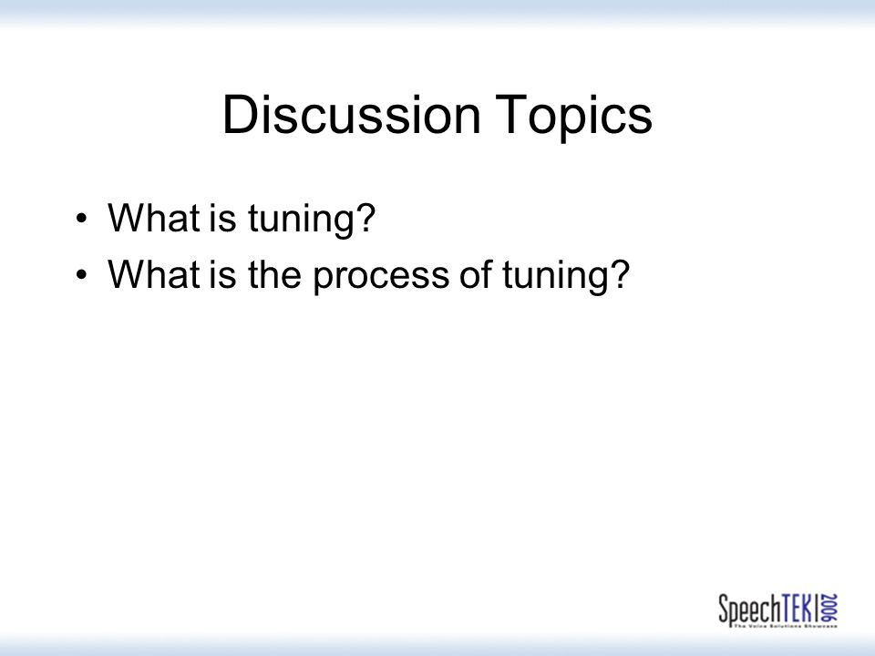 Discussion Topics What is tuning? What is the process of tuning?