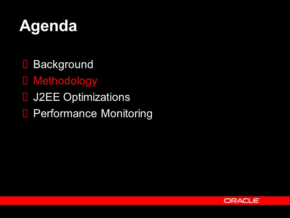 Agenda Background Methodology J2EE Optimizations Performance Monitoring