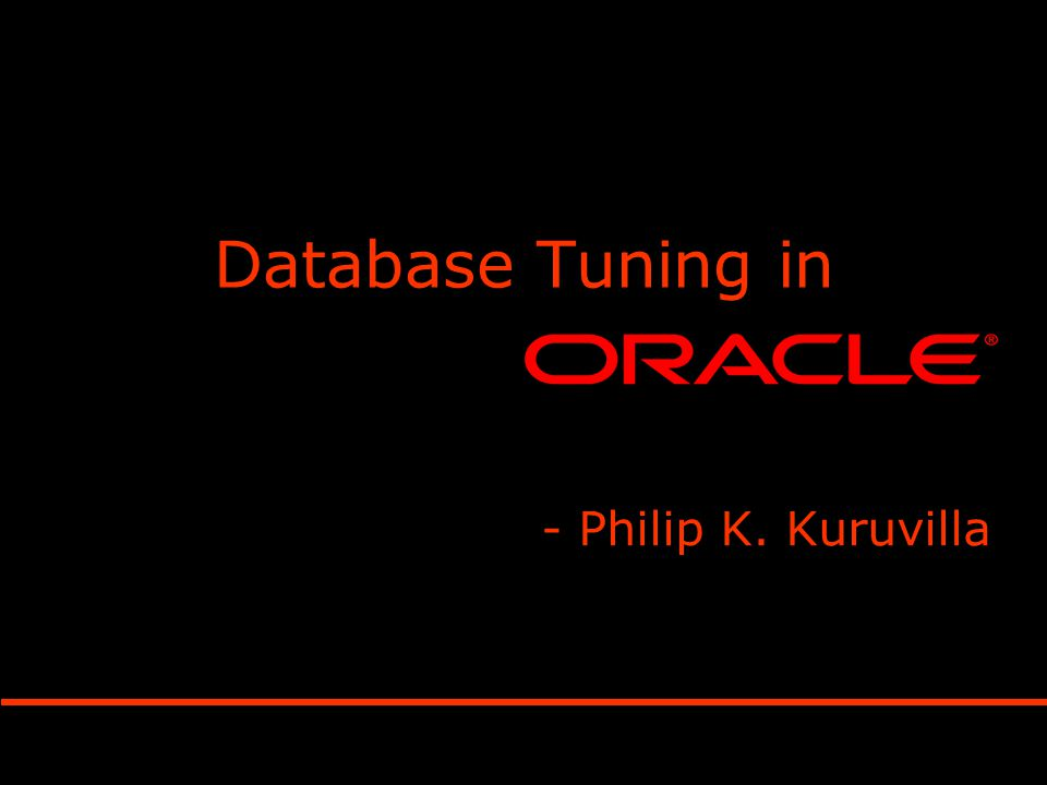 Database Tuning in - Philip K. Kuruvilla