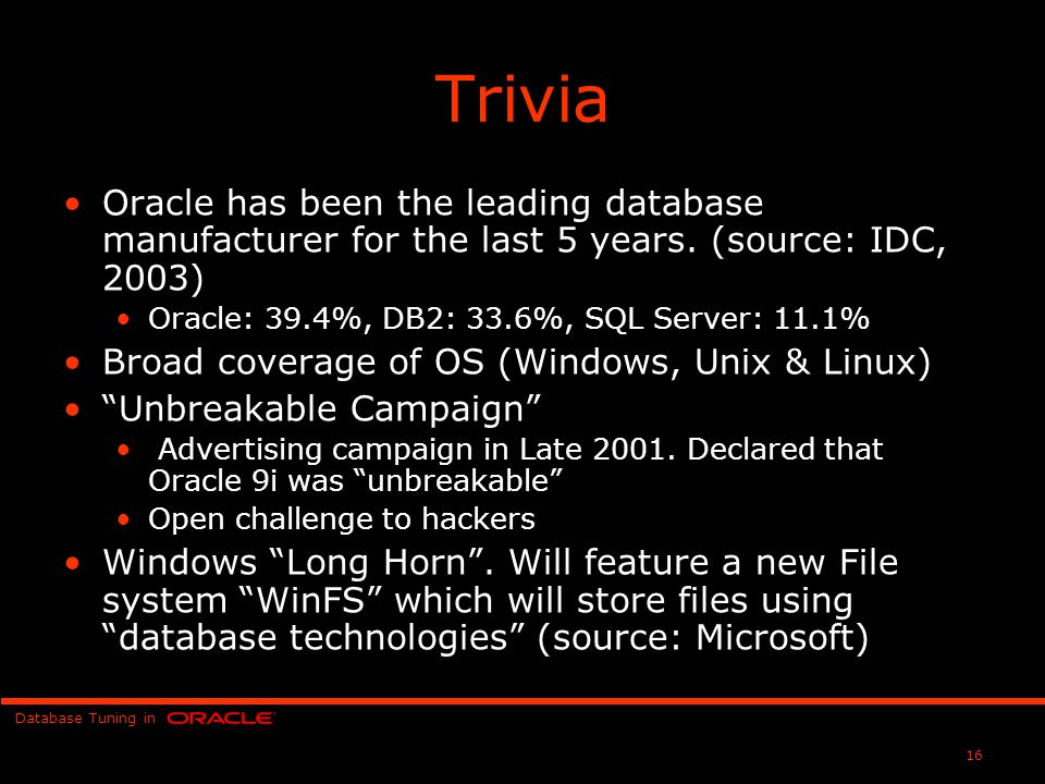 Database Tuning in 16 Trivia Oracle has been the leading database manufacturer for the last 5 years.