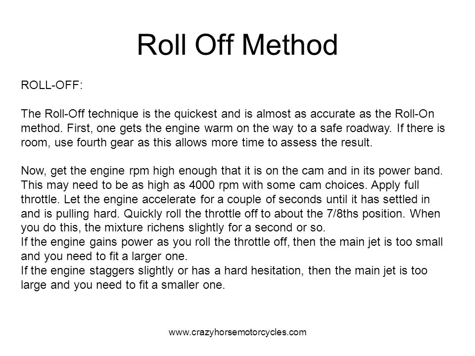 www.crazyhorsemotorcycles.com Roll Off Method ROLL-OFF: The Roll-Off technique is the quickest and is almost as accurate as the Roll-On method. First,