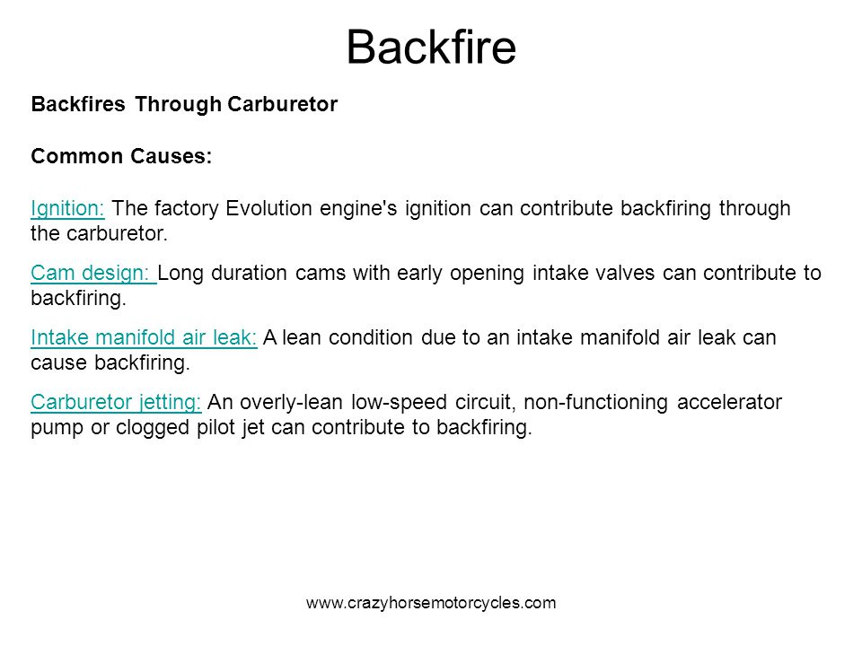 www.crazyhorsemotorcycles.com Backfire Backfires Through Carburetor Common Causes: Ignition: The factory Evolution engine's ignition can contribute ba