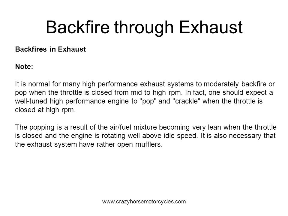 www.crazyhorsemotorcycles.com Backfire through Exhaust Backfires in Exhaust Note: It is normal for many high performance exhaust systems to moderately