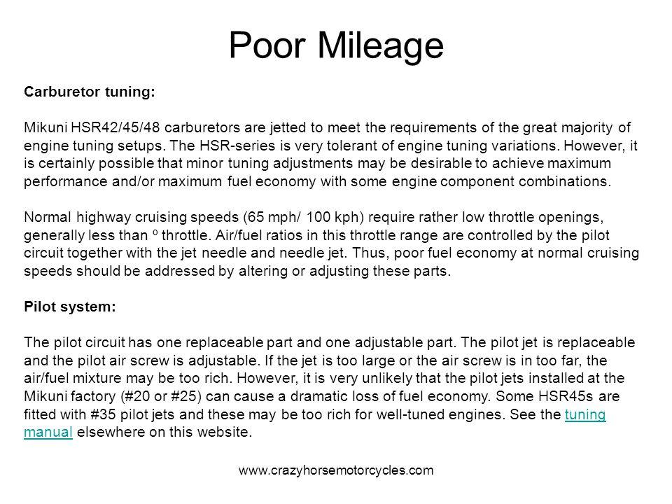 www.crazyhorsemotorcycles.com Poor Mileage Carburetor tuning: Mikuni HSR42/45/48 carburetors are jetted to meet the requirements of the great majority