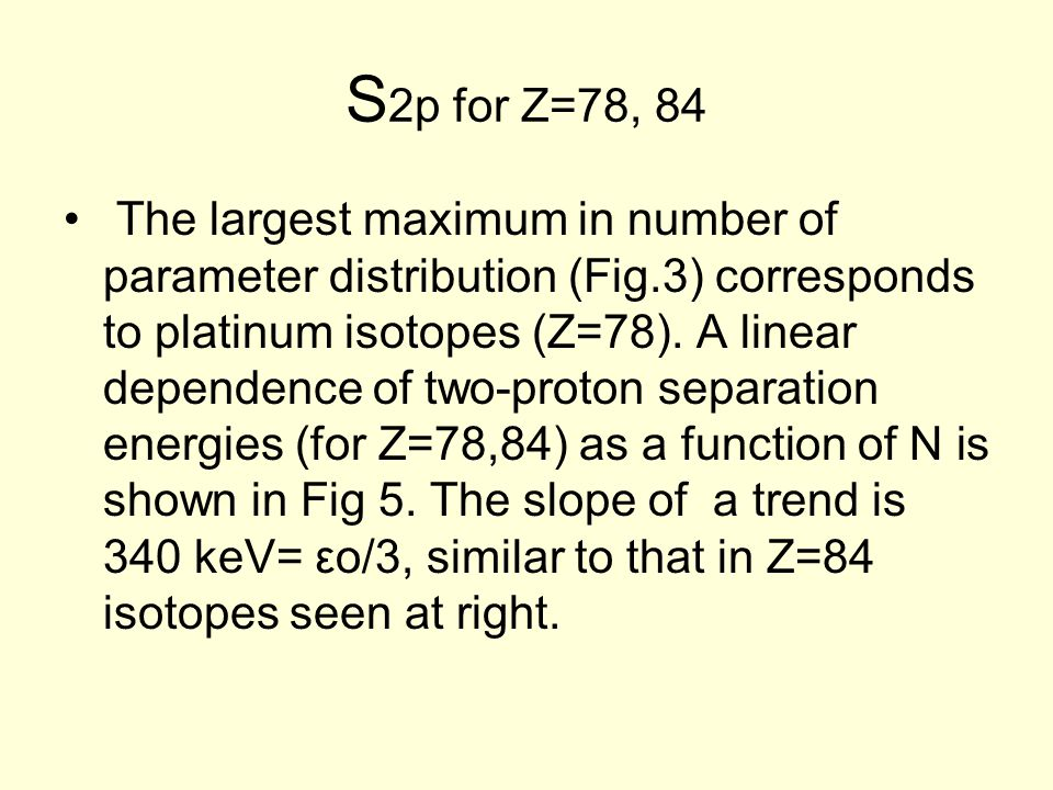 S 2p for Z=78, 84 The largest maximum in number of parameter distribution (Fig.3) corresponds to platinum isotopes (Z=78).