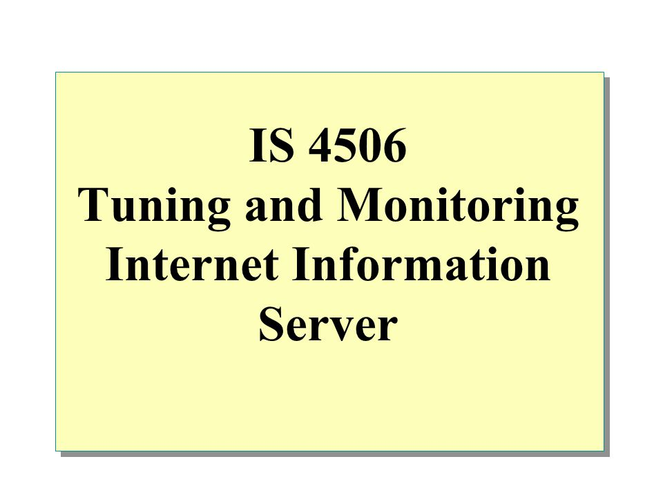 Performance Overview IIS Design Considerations Monitoring the services Factors affecting Internet Information Server performance Internet Information Server performance tuning