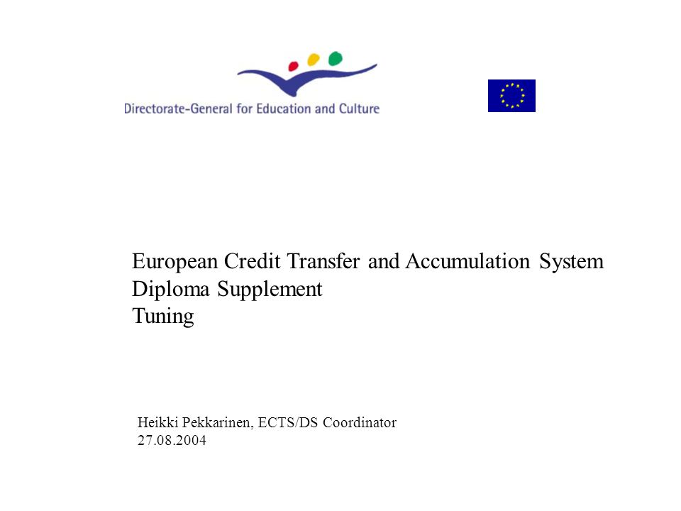 European Credit Transfer and Accumulation System Diploma Supplement Tuning Heikki Pekkarinen, ECTS/DS Coordinator 27.08.2004