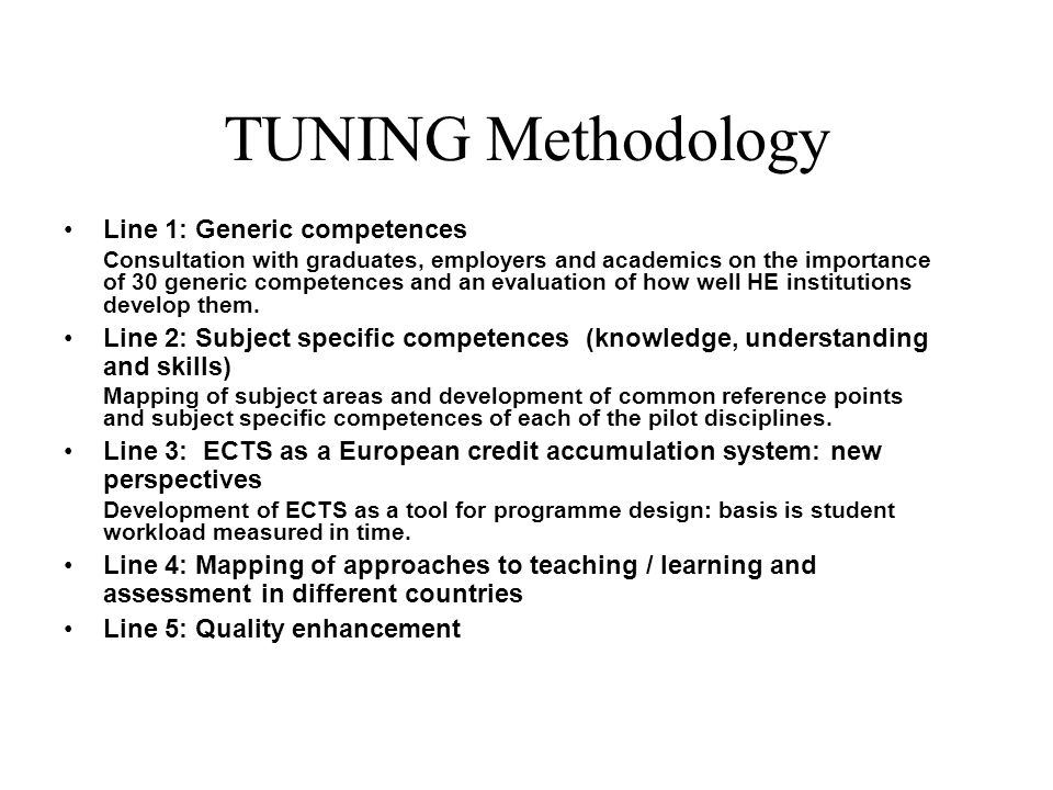TUNING Methodology Line 1: Generic competences Consultation with graduates, employers and academics on the importance of 30 generic competences and an evaluation of how well HE institutions develop them.