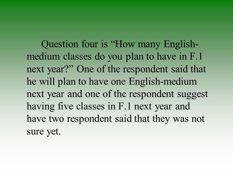 Question four is How many English- medium classes do you plan to have in F.1 next year.
