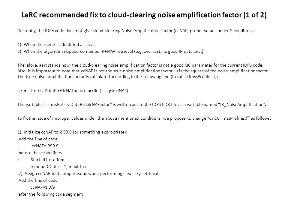 LaRC recommended fix to cloud-clearing noise amplification factor (1 of 2) Currently, the IDPS code does not give cloud-clearing Noise Amplification Factor (ccNAF) proper values under 2 conditions: 1).