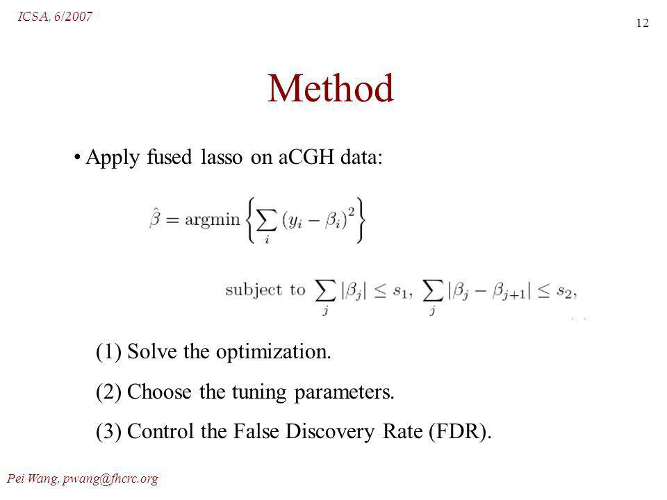 ICSA, 6/2007 Pei Wang, pwang@fhcrc.org 12 Method Apply fused lasso on aCGH data: (1) Solve the optimization.