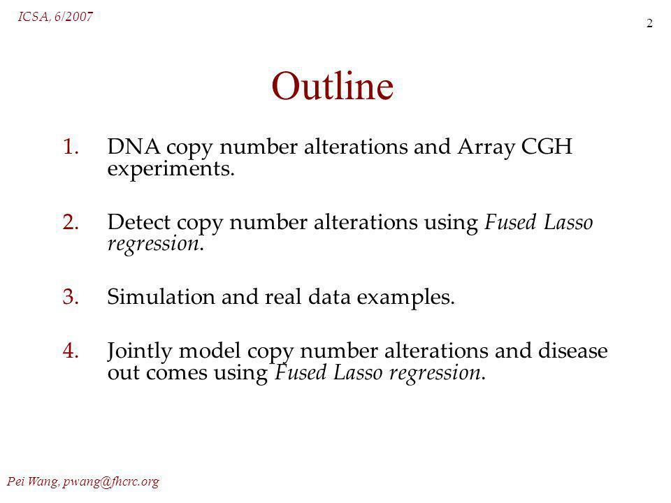 ICSA, 6/2007 Pei Wang, pwang@fhcrc.org 13 Method Apply fused lasso on aCGH data: (1) Solve the optimization.