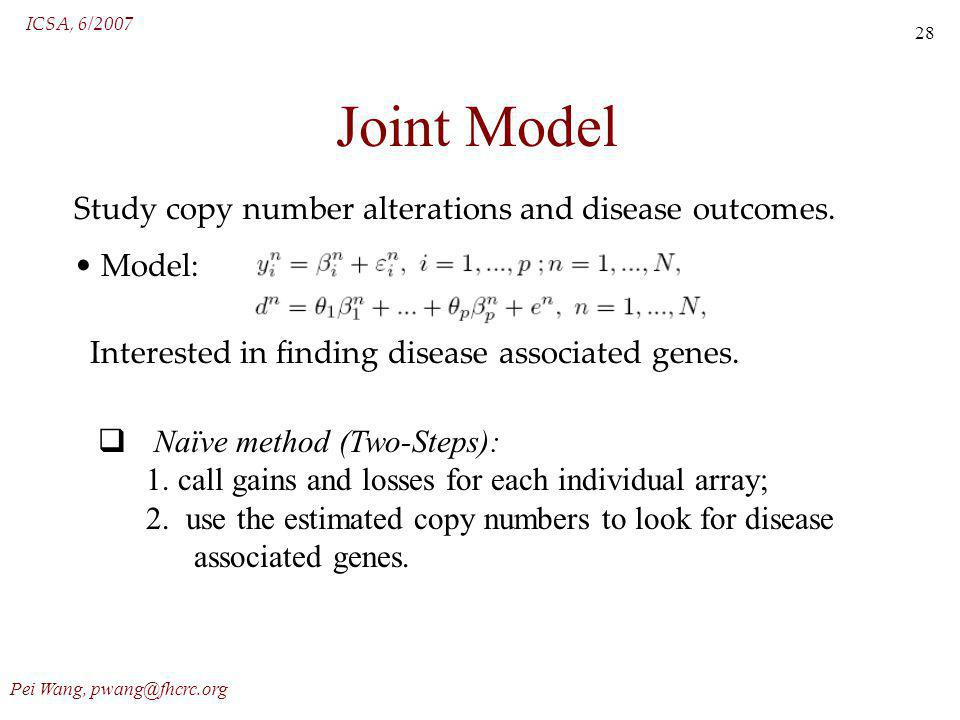 ICSA, 6/2007 Pei Wang, pwang@fhcrc.org 28 Joint Model Study copy number alterations and disease outcomes.