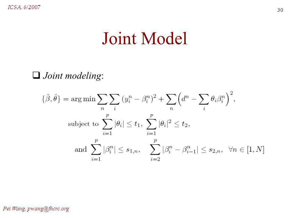 ICSA, 6/2007 Pei Wang, pwang@fhcrc.org 30 Joint Model Joint modeling:
