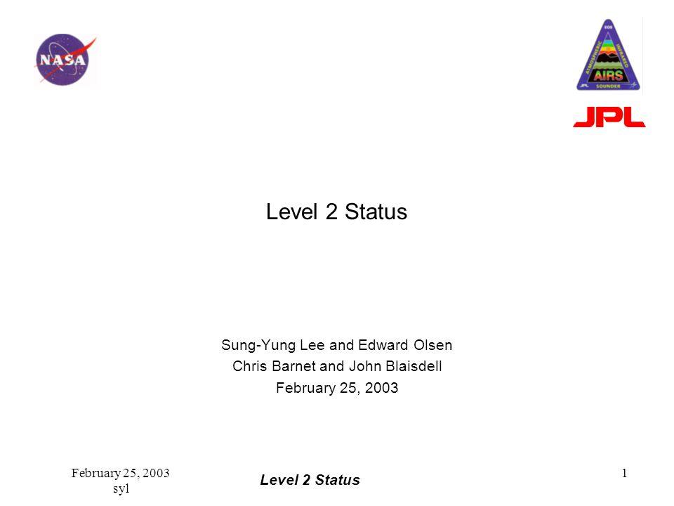 Level 2 Status February 25, 2003 syl 1 Level 2 Status Sung-Yung Lee and Edward Olsen Chris Barnet and John Blaisdell February 25, 2003