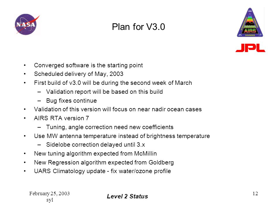Level 2 Status February 25, 2003 syl 12 Plan for V3.0 Converged software is the starting point Scheduled delivery of May, 2003 First build of v3.0 wil