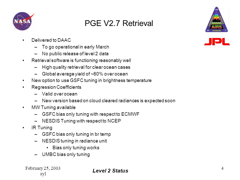 Level 2 Status February 25, 2003 syl 4 PGE V2.7 Retrieval Delivered to DAAC –To go operational in early March –No public release of level 2 data Retri