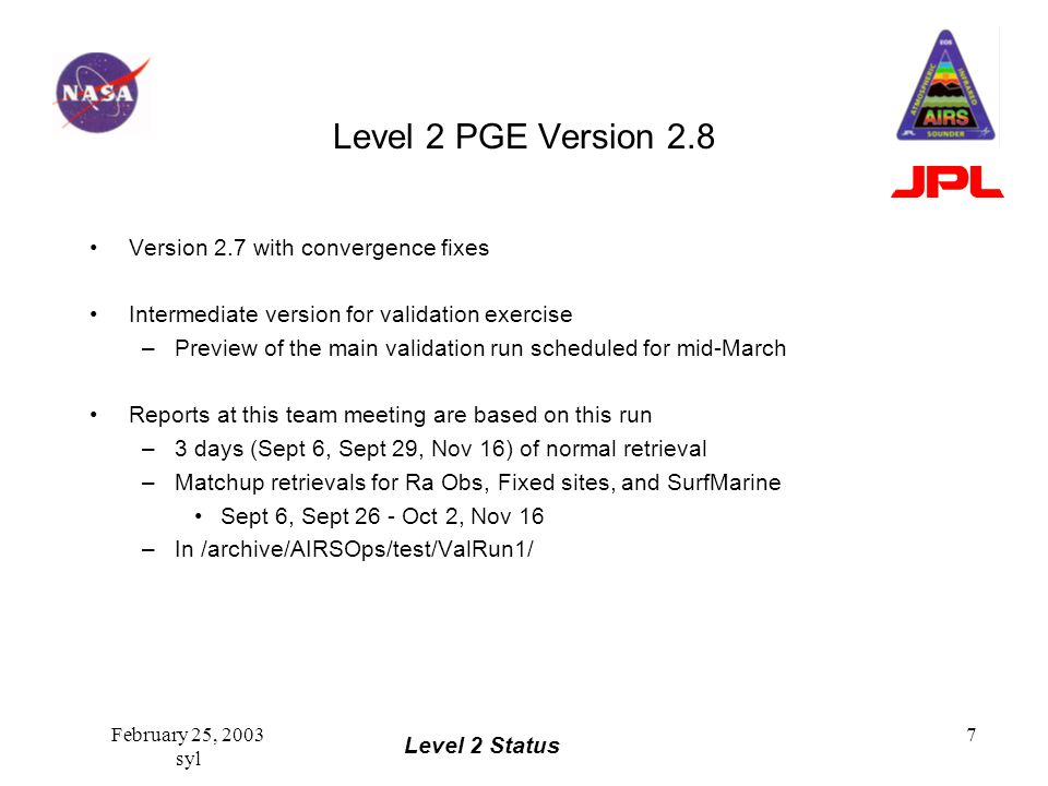 Level 2 Status February 25, 2003 syl 7 Level 2 PGE Version 2.8 Version 2.7 with convergence fixes Intermediate version for validation exercise –Previe