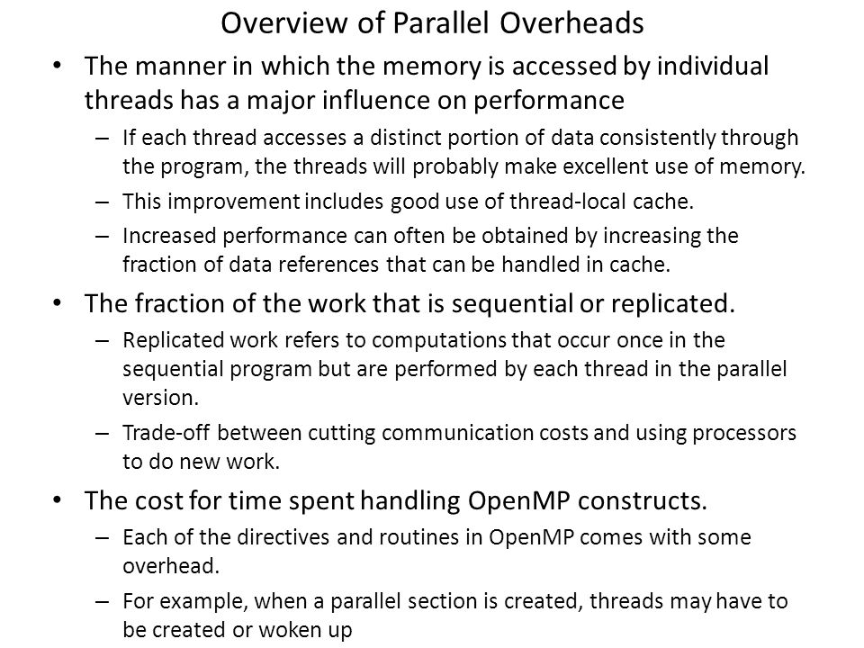Overview of Parallel Overheads The manner in which the memory is accessed by individual threads has a major influence on performance – If each thread