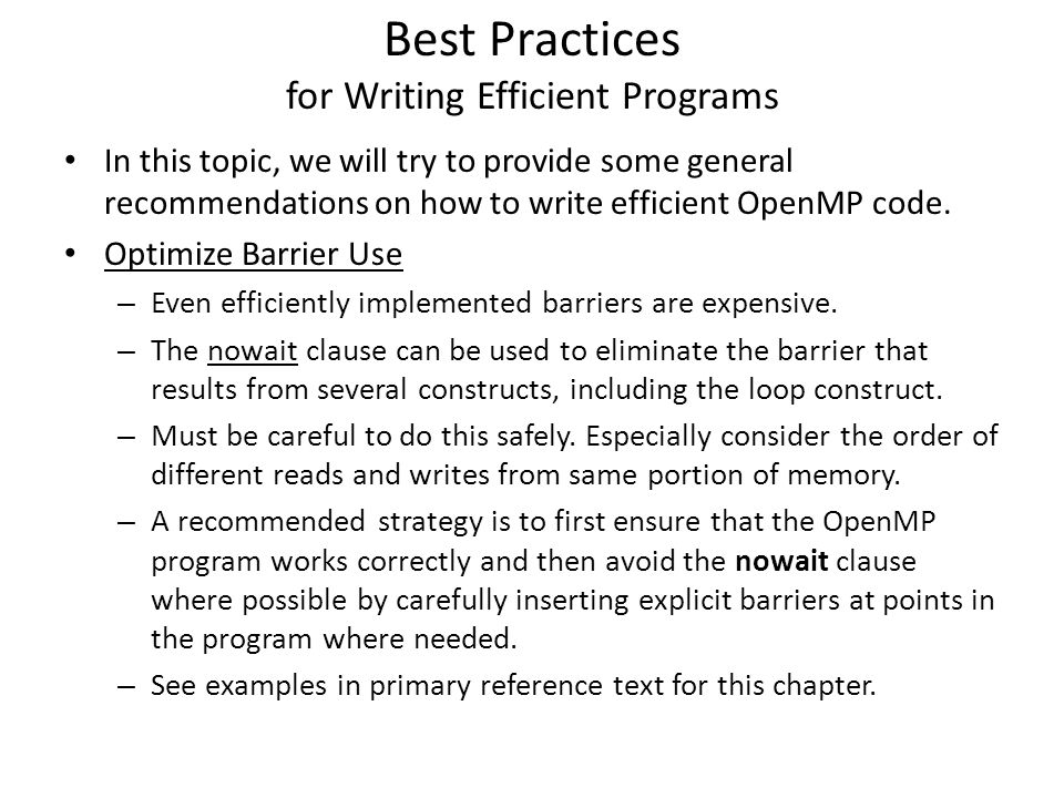 Best Practices for Writing Efficient Programs In this topic, we will try to provide some general recommendations on how to write efficient OpenMP code