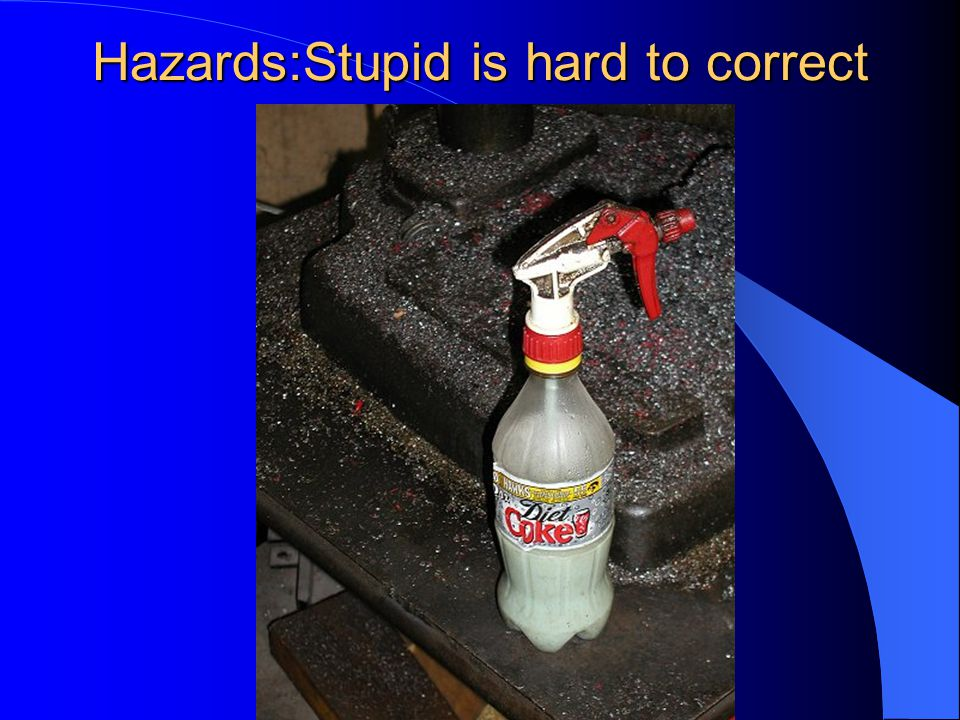 Hazards:Stupid is hard to correct