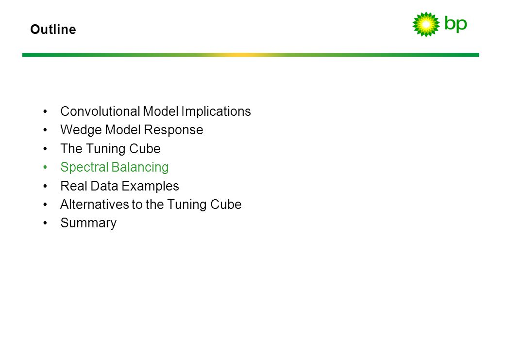 Outline Convolutional Model Implications Wedge Model Response The Tuning Cube Spectral Balancing Real Data Examples Alternatives to the Tuning Cube Su