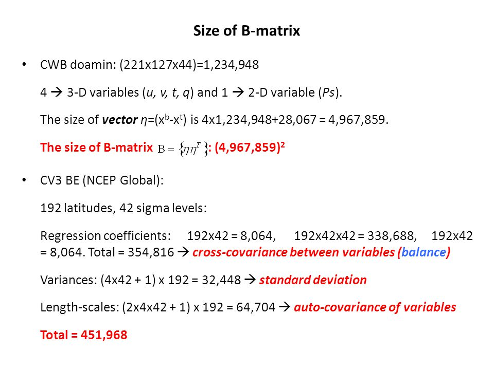 Size of B-matrix CWB doamin: (221x127x44)=1,234,948 4 3-D variables (u, v, t, q) and 1 2-D variable (Ps).