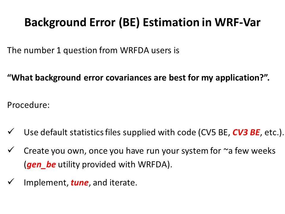 The number 1 question from WRFDA users is What background error covariances are best for my application?.