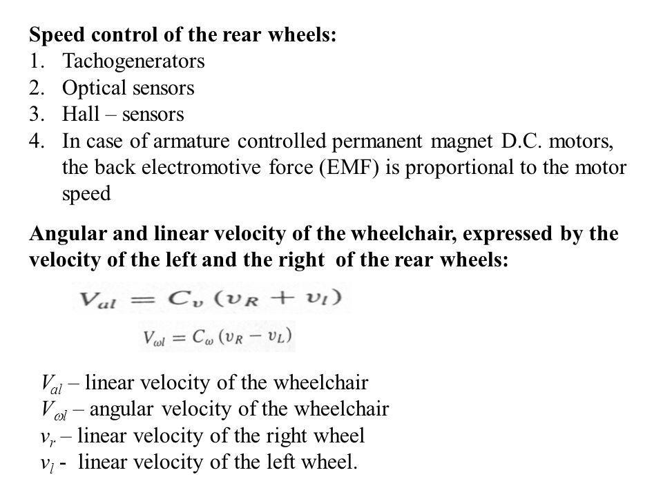 Speed control of the rear wheels: 1.Tachogenerators 2.Optical sensors 3.Hall – sensors 4.In case of armature controlled permanent magnet D.C.