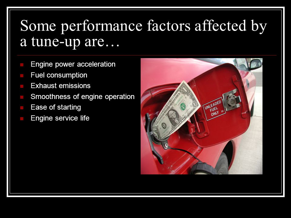 General Tune-Up Rules It is important to gather engine and vehicle performance info before performing the tune-up because this gives you clues on what you need to investigate or replace.