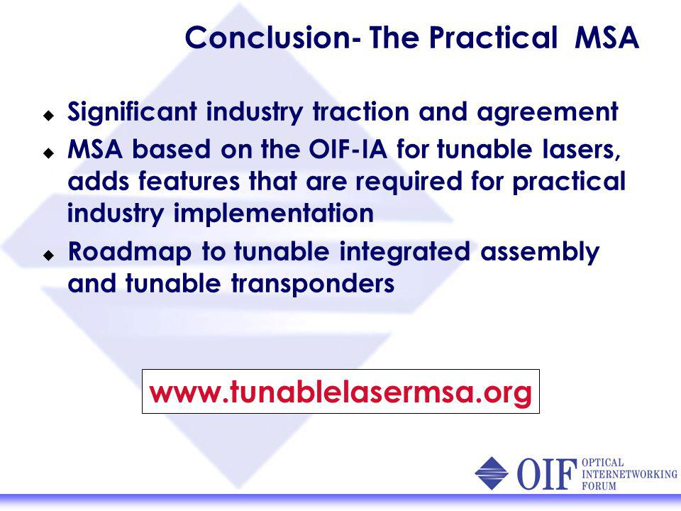 Conclusion- The Practical MSA Significant industry traction and agreement MSA based on the OIF-IA for tunable lasers, adds features that are required for practical industry implementation Roadmap to tunable integrated assembly and tunable transponders www.tunablelasermsa.org
