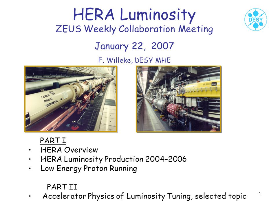 1 HERA Luminosity ZEUS Weekly Collaboration Meeting January 22, 2007 F. Willeke, DESY MHE PART I HERA Overview HERA Luminosity Production 2004-2006 Lo