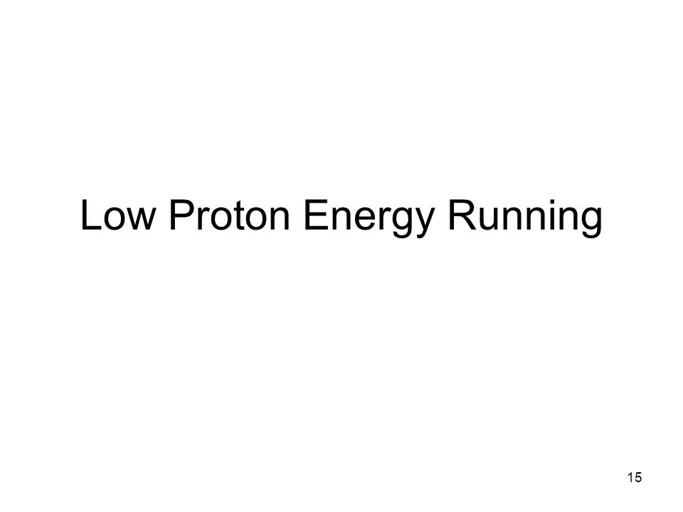 15 Low Proton Energy Running