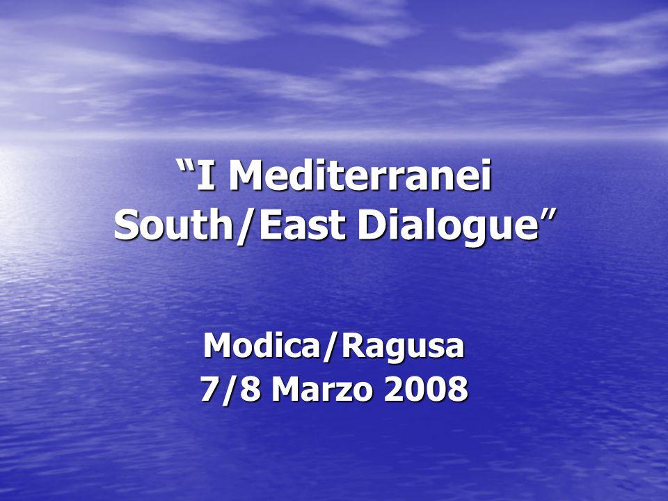 I Mediterranei South/East Dialogue Modica/Ragusa 7/8 Marzo 2008