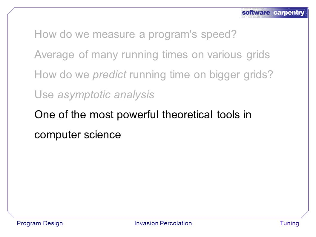 Program DesignInvasion PercolationTuning How do we measure a program s speed.