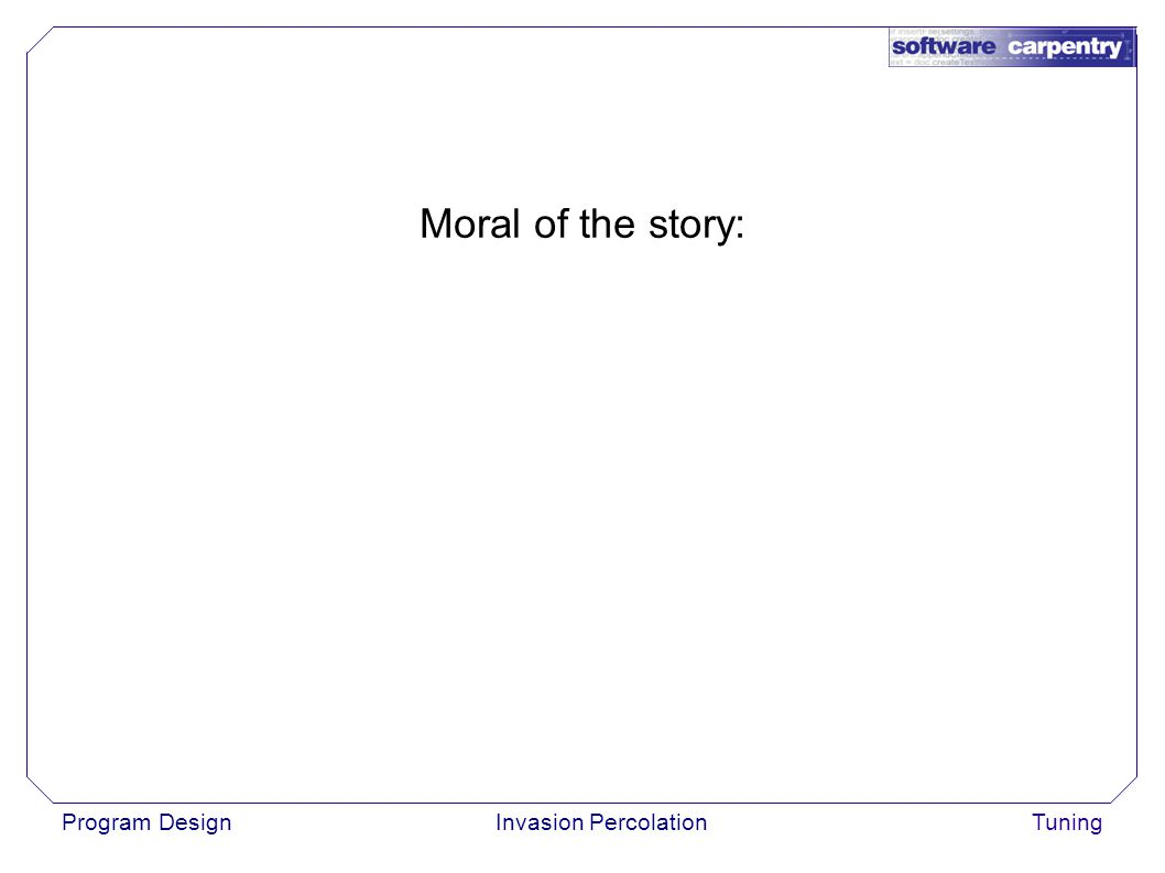 Program DesignInvasion PercolationTuning Moral of the story: