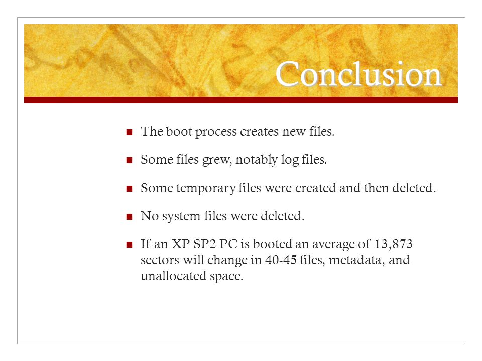 Conclusion The boot process creates new files. Some files grew, notably log files.